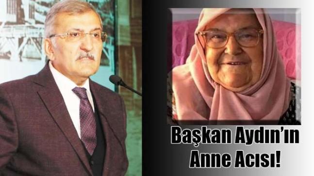 Başkan Aydın'ın Anne Acısı!